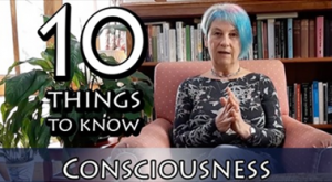 10 things to know about Consciousness